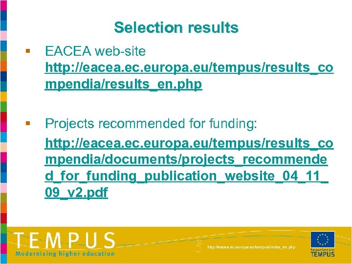 Selection results § EACEA web-site http: //eacea. ec. europa. eu/tempus/results_co mpendia/results_en. php § Projects