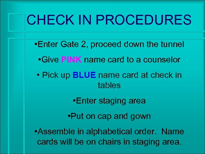 CHECK IN PROCEDURES • Enter Gate 2, proceed down the tunnel • Give PINK