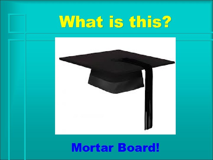 What is this? Mortar Board!