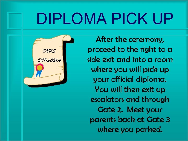DIPLOMA PICK UP DVHS DIPLOMA After the ceremony, proceed to the right to a