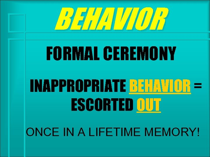 BEHAVIOR FORMAL CEREMONY INAPPROPRIATE BEHAVIOR = ESCORTED OUT ONCE IN A LIFETIME MEMORY!