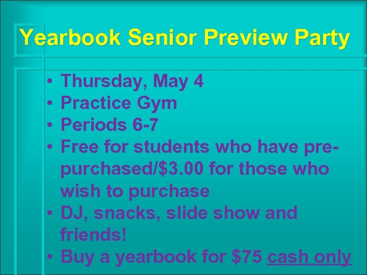 Yearbook Senior Preview Party • • Thursday, May 4 Practice Gym Periods 6 -7