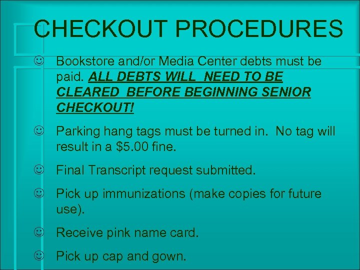 CHECKOUT PROCEDURES J Bookstore and/or Media Center debts must be paid. ALL DEBTS WILL