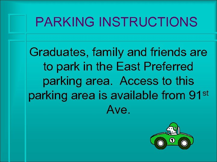 PARKING INSTRUCTIONS Graduates, family and friends are to park in the East Preferred parking