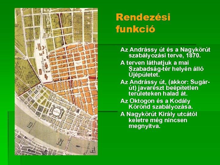 Rendezési funkció Az Andrássy út és a Nagykörút szabályozási terve, 1870. A terven láthatjuk