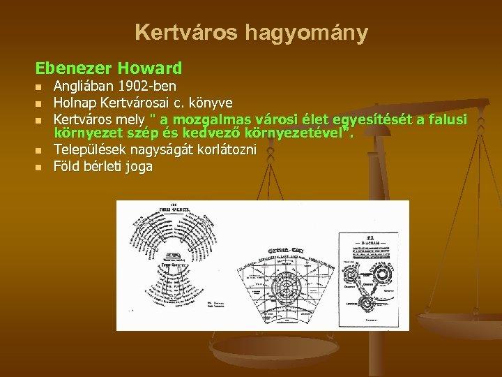 Kertváros hagyomány Ebenezer Howard n n n Angliában 1902 -ben Holnap Kertvárosai c. könyve
