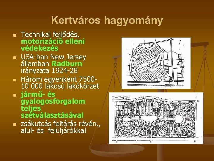 Kertváros hagyomány n n n Technikai fejlődés, motorizáció elleni védekezés USA-ban New Jersey államban
