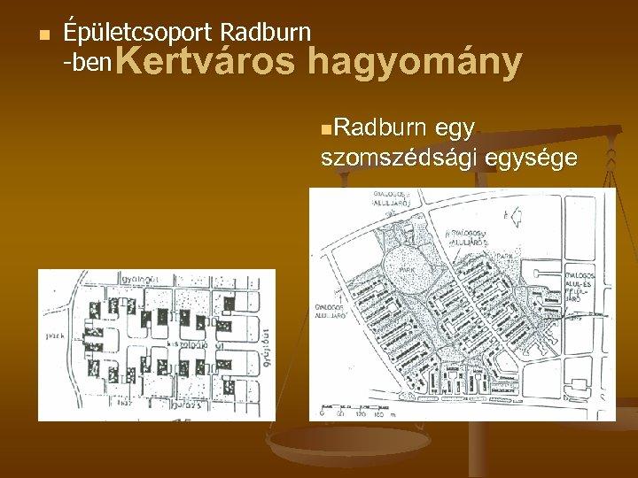 n Épületcsoport Radburn -ben Kertváros hagyomány n. Radburn egy szomszédsági egysége