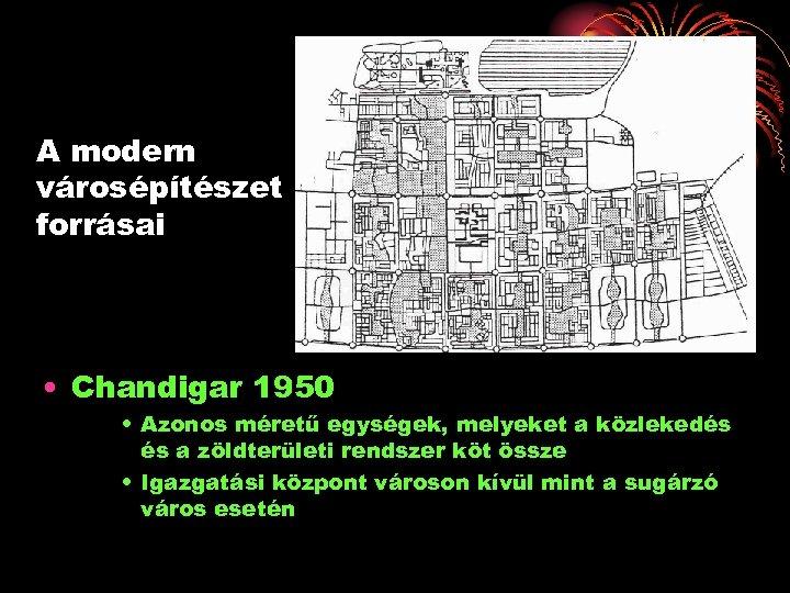 A modern városépítészet forrásai • Chandigar 1950 • Azonos méretű egységek, melyeket a közlekedés