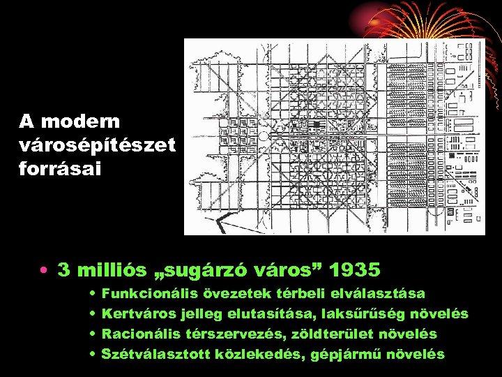 """A modern városépítészet forrásai • 3 milliós """"sugárzó város"""" 1935 • • Funkcionális övezetek"""