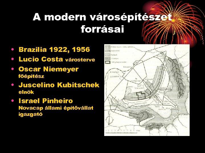 A modern városépítészet forrásai • Brazilia 1922, 1956 • Lucio Costa városterve • Oscar