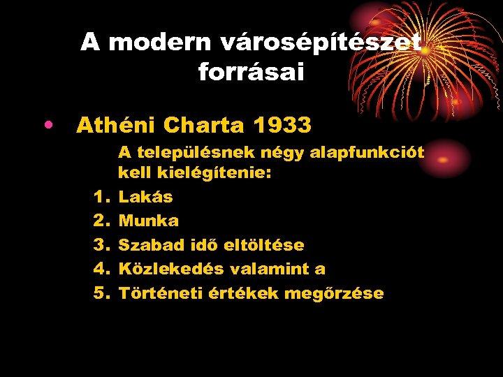 A modern városépítészet forrásai • Athéni Charta 1933 1. 2. 3. 4. 5. A