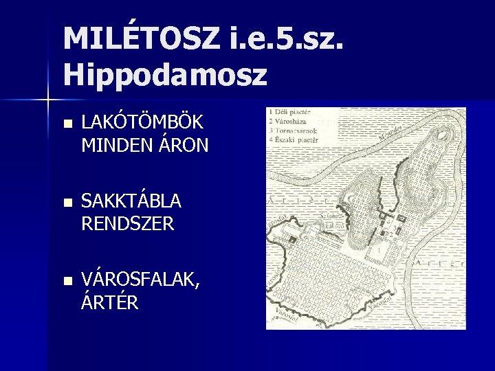 MILÉTOSZ i. e. 5. sz. Hippodamosz n LAKÓTÖMBÖK MINDEN ÁRON n SAKKTÁBLA RENDSZER n