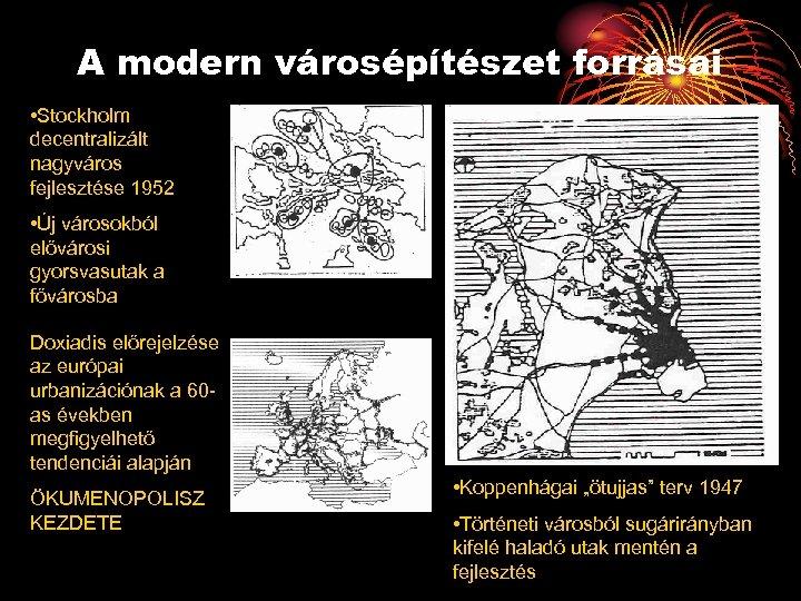 A modern városépítészet forrásai • Stockholm decentralizált nagyváros fejlesztése 1952 • Új városokból elővárosi