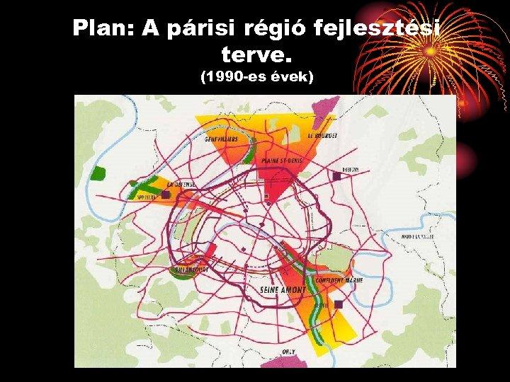Plan: A párisi régió fejlesztési terve. (1990 -es évek)