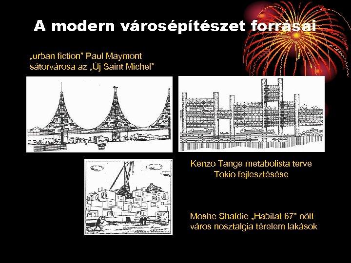 """A modern városépítészet forrásai """"urban fiction"""" Paul Maymont sátorvárosa az """"Új Saint Michel"""" Kenzo"""