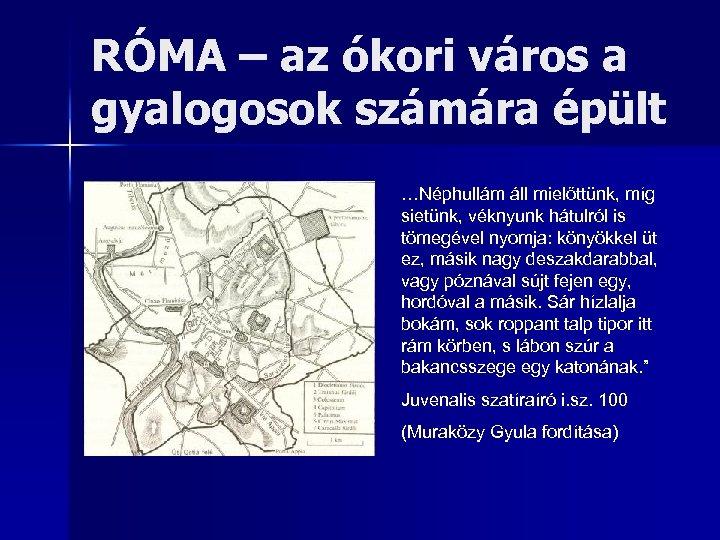 RÓMA – az ókori város a gyalogosok számára épült …Néphullám áll mielőttünk, míg sietünk,