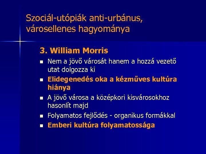Szociál-utópiák anti-urbánus, városellenes hagyománya 3. William Morris n n n Nem a jövő városát