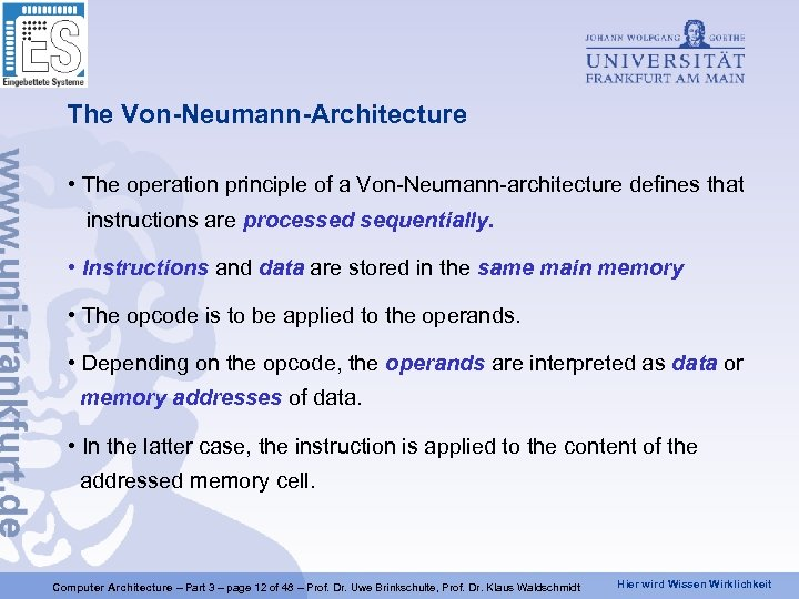 The Von-Neumann-Architecture • The operation principle of a Von-Neumann-architecture defines that instructions are processed