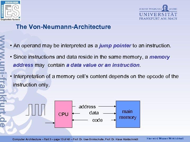 The Von-Neumann-Architecture • An operand may be interpreted as a jump pointer to an