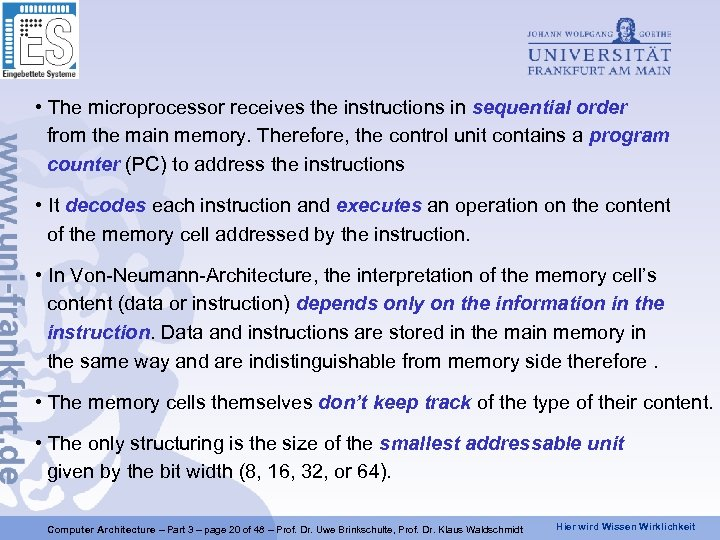 • The microprocessor receives the instructions in sequential order from the main memory.