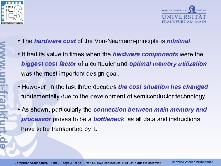 • The hardware cost of the Von-Neumann-principle is minimal. • It had its