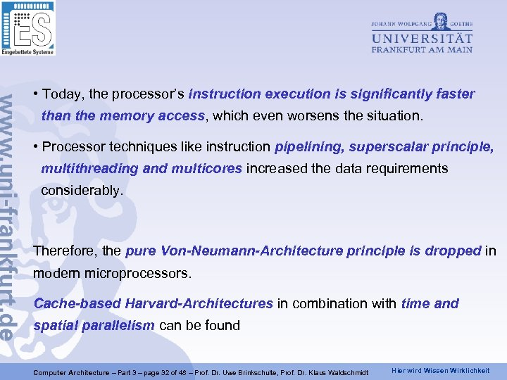 • Today, the processor's instruction execution is significantly faster than the memory access,