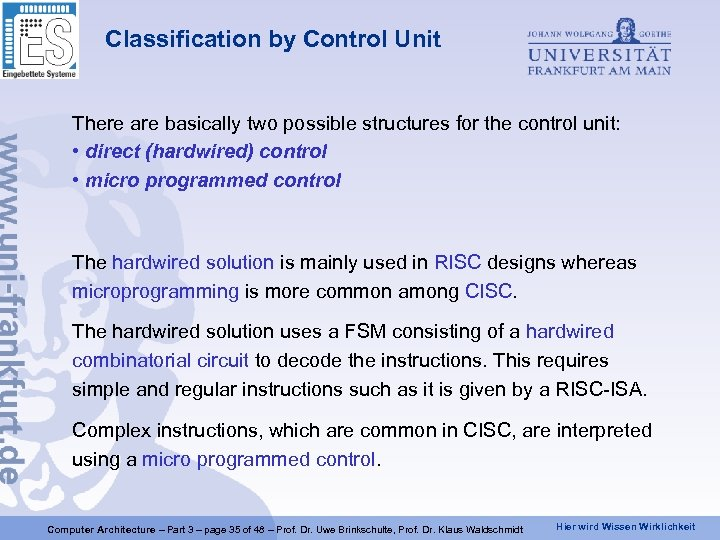 Classification by Control Unit There are basically two possible structures for the control unit: