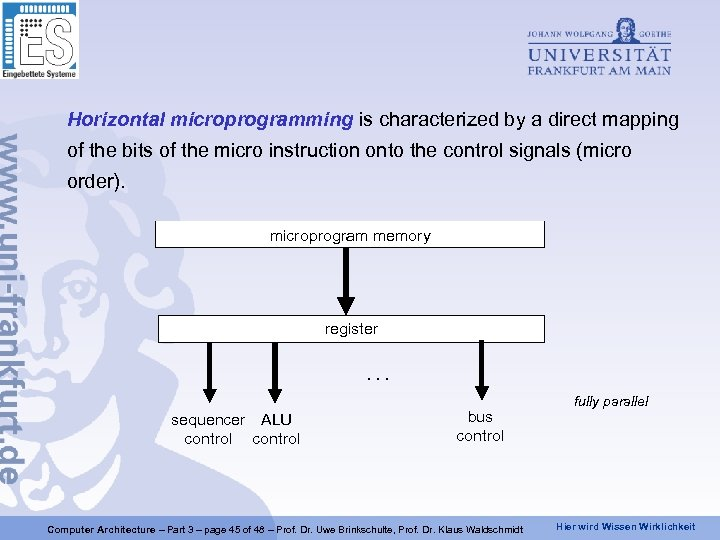 Horizontal microprogramming is characterized by a direct mapping of the bits of the micro