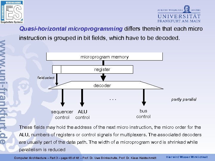 Quasi-horizontal microprogramming differs therein that each micro instruction is grouped in bit fields, which