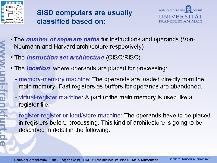 SISD computers are usually classified based on: • The number of separate paths for