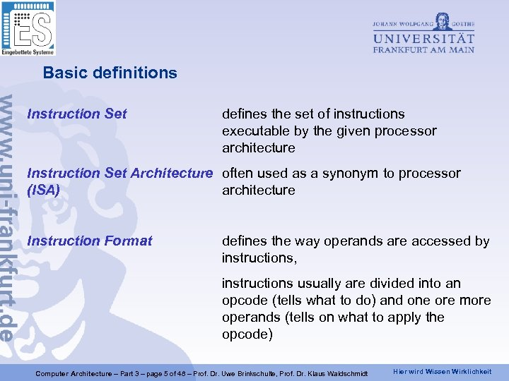 Basic definitions Instruction Set defines the set of instructions executable by the given processor