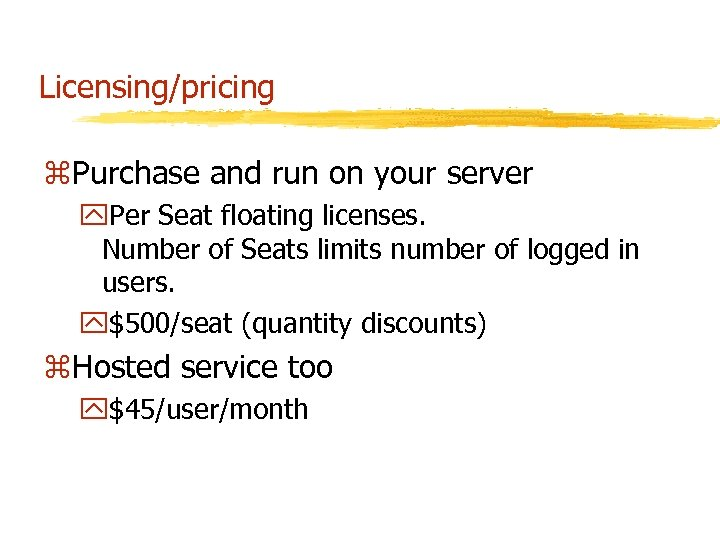 Licensing/pricing z. Purchase and run on your server y. Per Seat floating licenses. Number