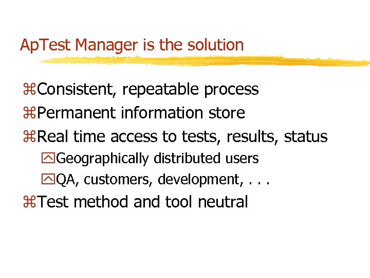 Ap. Test Manager is the solution z. Consistent, repeatable process z. Permanent information store