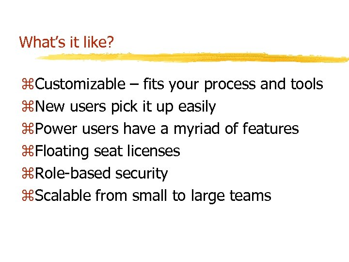 What's it like? z. Customizable – fits your process and tools z. New users
