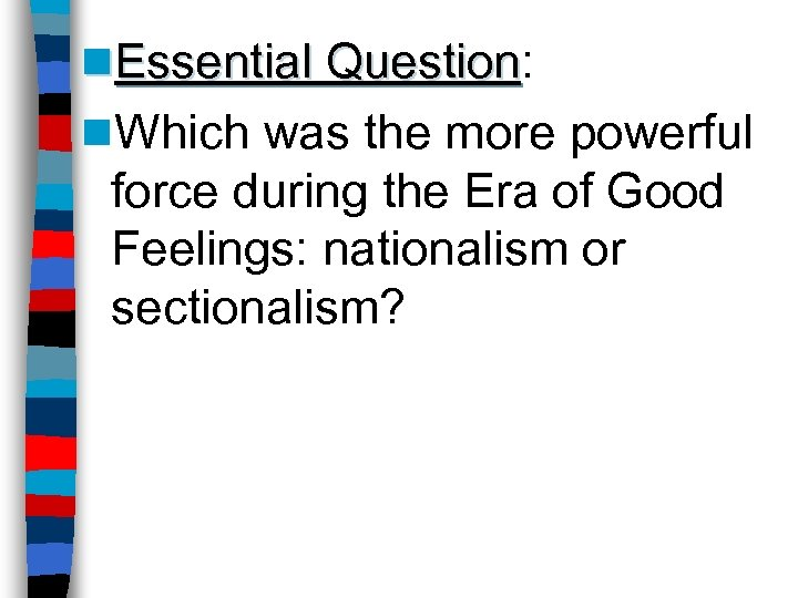 n. Essential Question: Question n. Which was the more powerful force during the Era