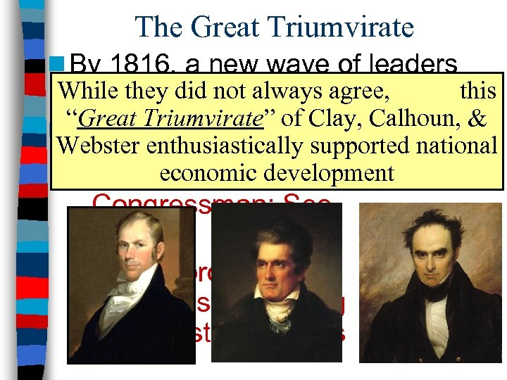 The Great Triumvirate n By 1816, a new wave of leaders While theythe antebellum