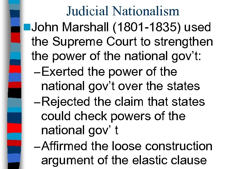Judicial Nationalism n. John Marshall (1801 -1835) used the Supreme Court to strengthen the