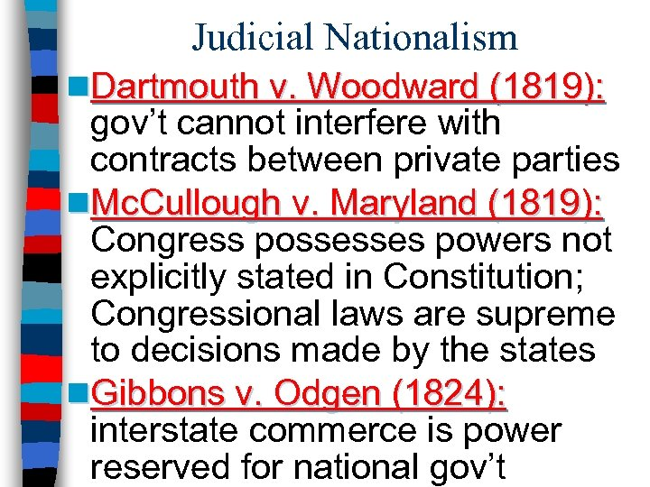 Judicial Nationalism n. Dartmouth v. Woodward (1819): gov't cannot interfere with contracts between private