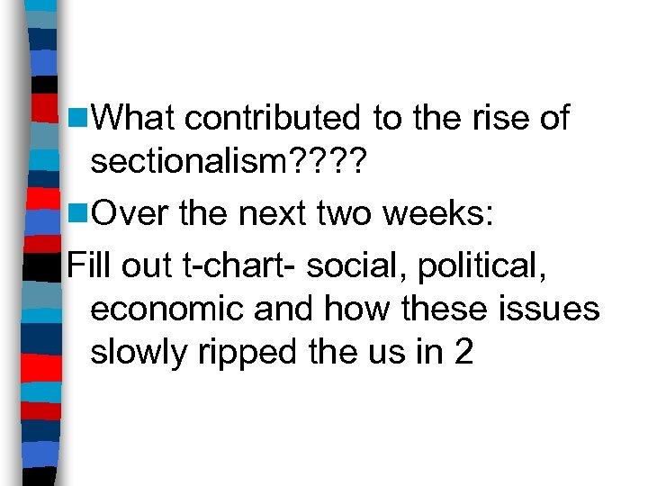 n. What contributed to the rise of sectionalism? ? n. Over the next two