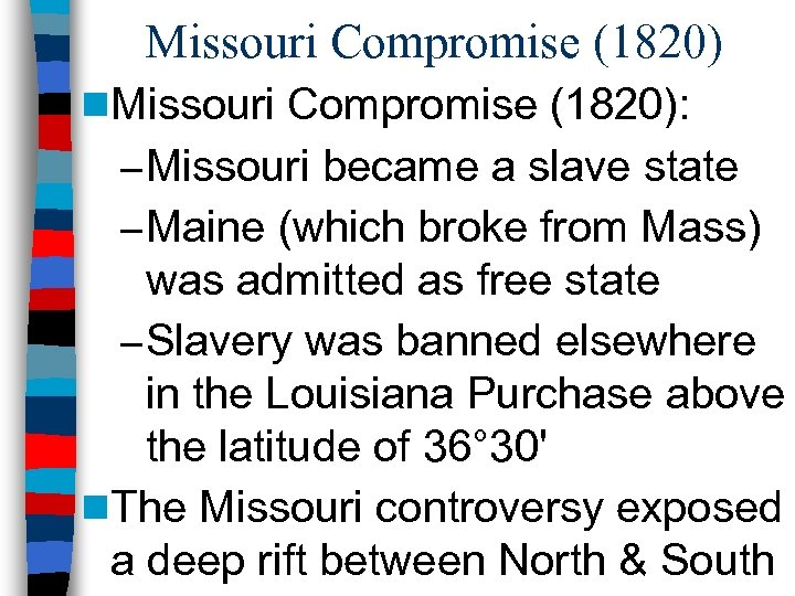 Missouri Compromise (1820) n. Missouri Compromise (1820): – Missouri became a slave state –