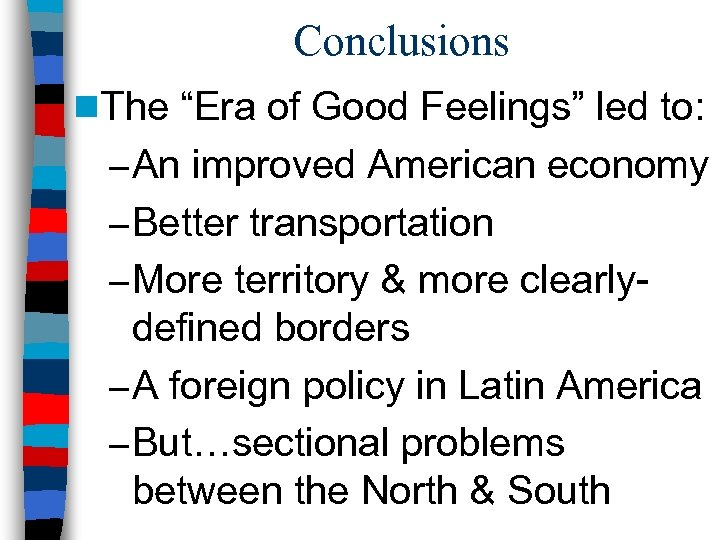 "Conclusions n. The ""Era of Good Feelings"" led to: – An improved American economy"
