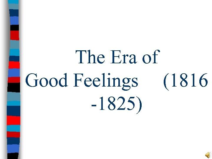 The Era of Good Feelings (1816 -1825)