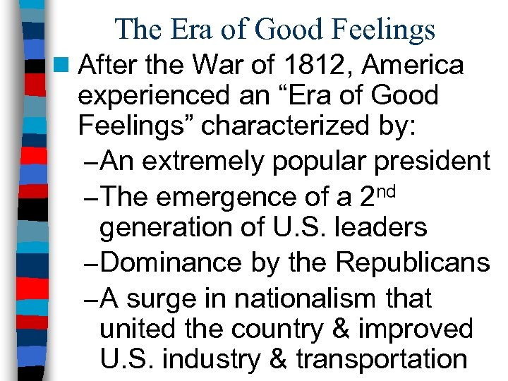 The Era of Good Feelings n After the War of 1812, America experienced an