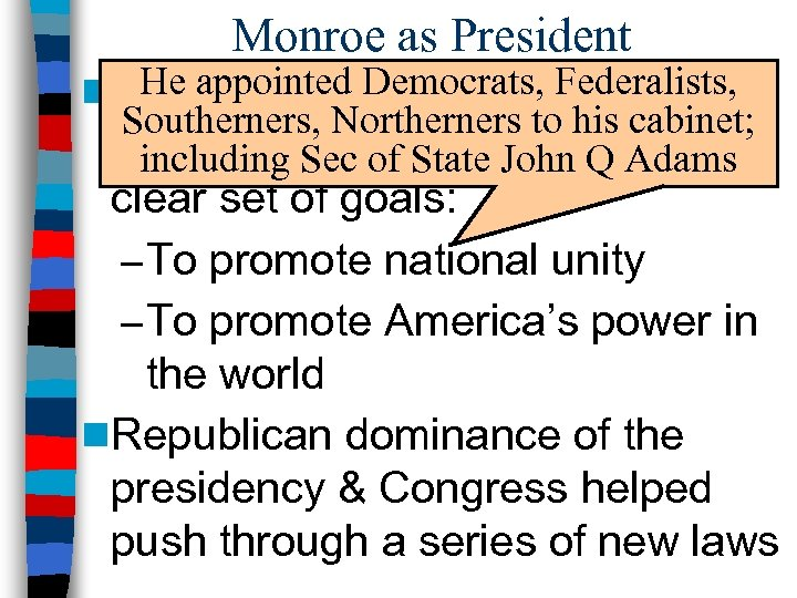 Monroe as President He appointed Democrats, Federalists, n. James Monroe was elected Southerners, Northerners