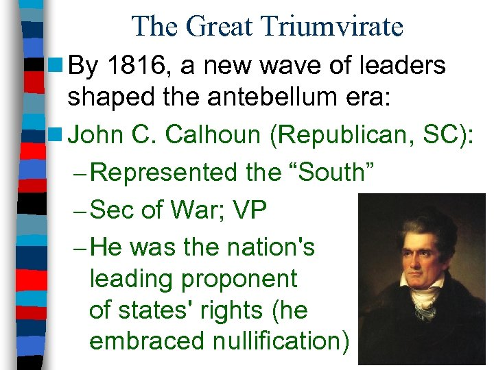 The Great Triumvirate n By 1816, a new wave of leaders shaped the antebellum