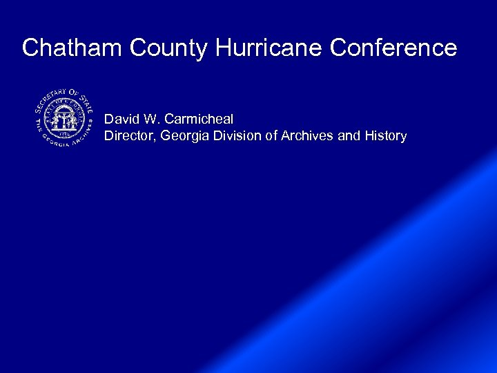 Chatham County Hurricane Conference David W. Carmicheal Director, Georgia Division of Archives and History
