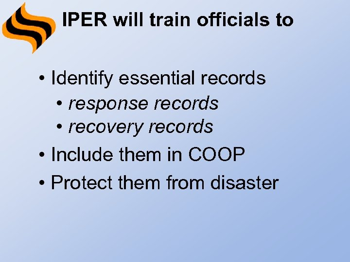 IPER will train officials to • Identify essential records • response records • recovery