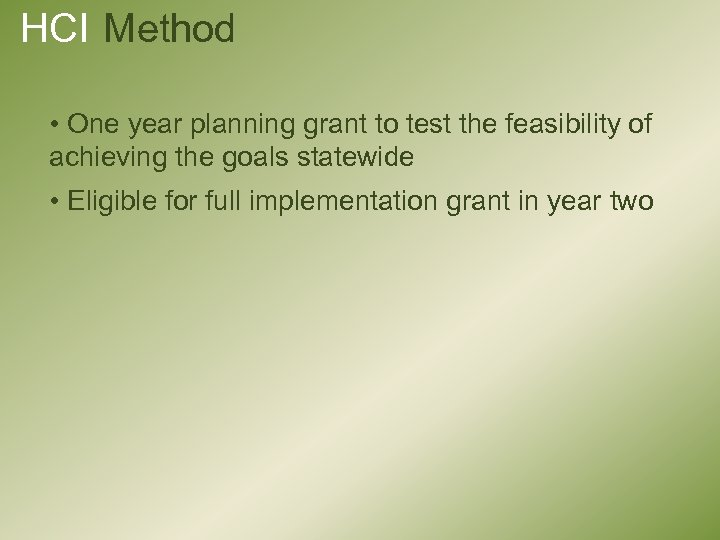 HCI Method • One year planning grant to test the feasibility of achieving the