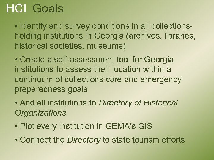 HCI Goals • Identify and survey conditions in all collectionsholding institutions in Georgia (archives,
